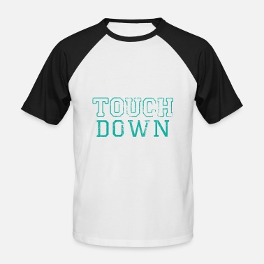 Touch Down Touch Down - Men's Baseball T-Shirt