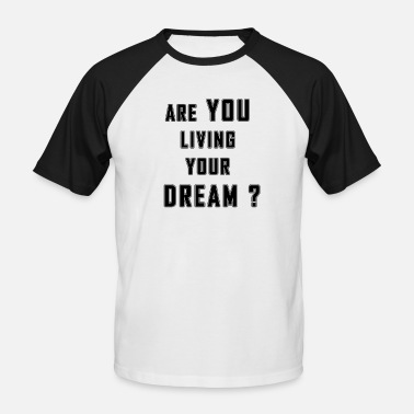 Live Your Dream Are you living your dream? - Men's Baseball T-Shirt