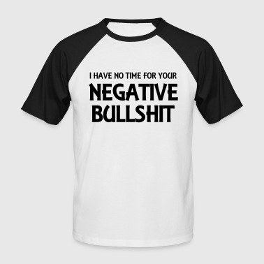 I Hate Your Negative Shit I have no time for your negative bullshit - Men's Baseball T-Shirt