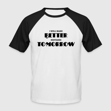 I will make better mistakes tomorrow - Mannen baseballshirt korte mouw