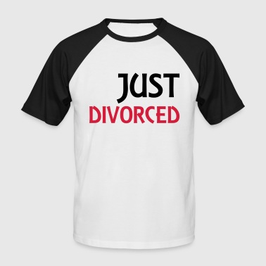 Divorce Quotes Just divorced - Men's Baseball T-Shirt