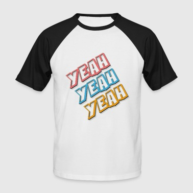 Yeah - Yeah - Yeah - Men's Baseball T-Shirt
