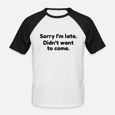 Sorry sorry in late - too late - Men's Baseball T-Shirt