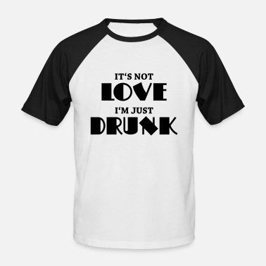 Drunk In Love Just Drunk It's not love, I'm just drunk - Men's Baseball T-Shirt