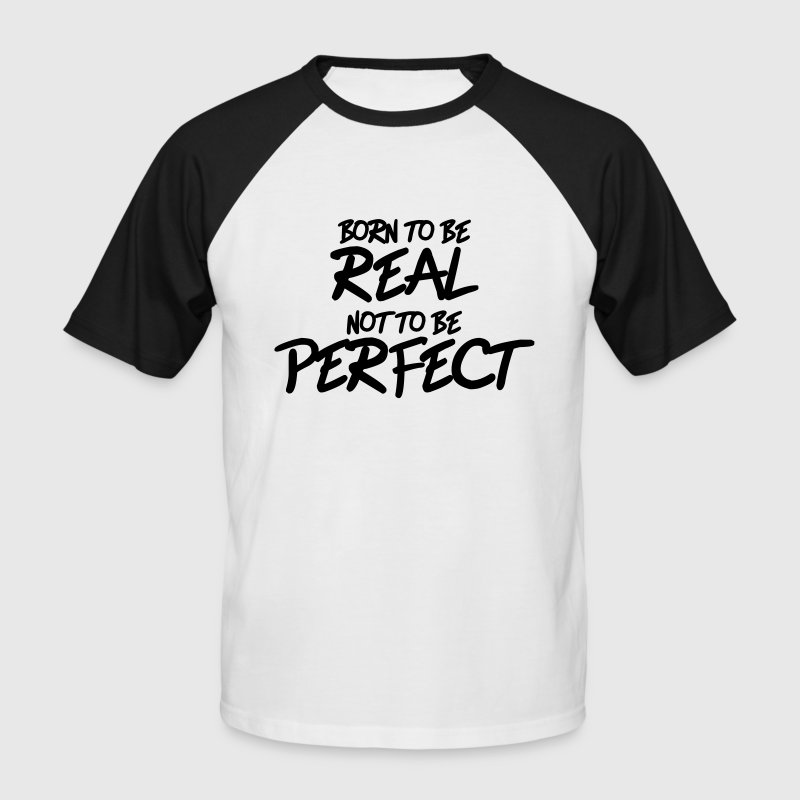 Born to be real, not to be perfect - Men's Baseball T-Shirt