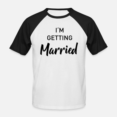 Get Married Getting Married - Men's Baseball T-Shirt