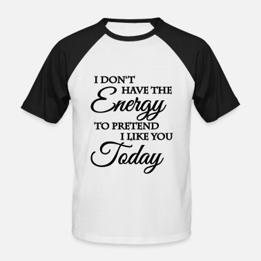Arschloch Like No energy to pretend I like you - Männer Baseball T-Shirt