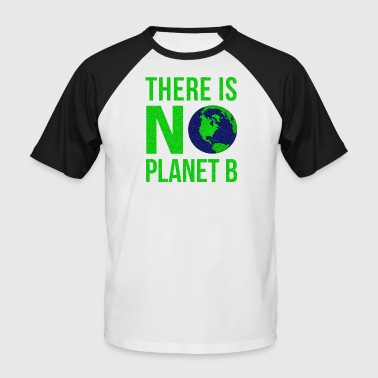 There Is No Planet B - Earth Day - Men's Baseball T-Shirt