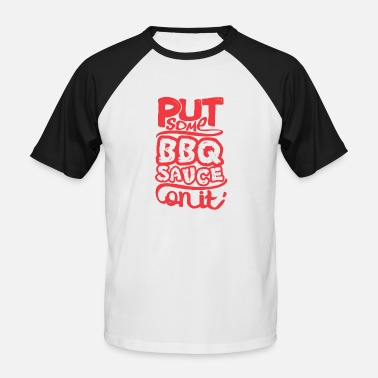 Barbecue Sauce Put some BBQ sauce on it barbecue barbecue - Men's Baseball T-Shirt