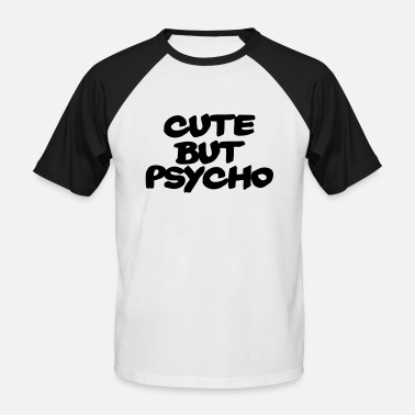 Cute But Psycho Cute but Psycho - Men's Baseball T-Shirt