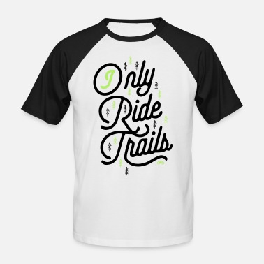 Trail Ride i only ride trails - Men's Baseball T-Shirt