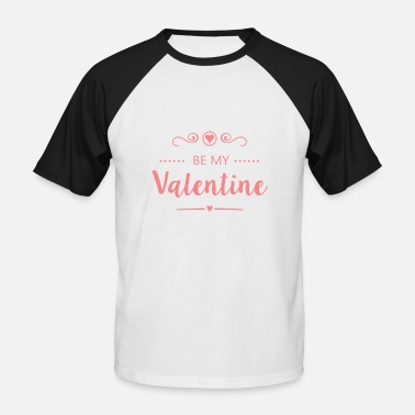 Be My Valentine Be my Valentine - Männer Baseball T-Shirt