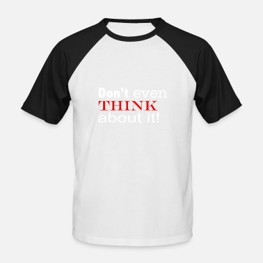 Denk Nicht Mal Dran Don'T even think about it, weiss - Männer Baseball-T-Shirt