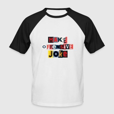 Offensif Make Offensive Joke - T-shirt baseball manches courtes Homme