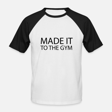 Statement Gym MADE IT TO THE GYM - Men's Baseball T-Shirt
