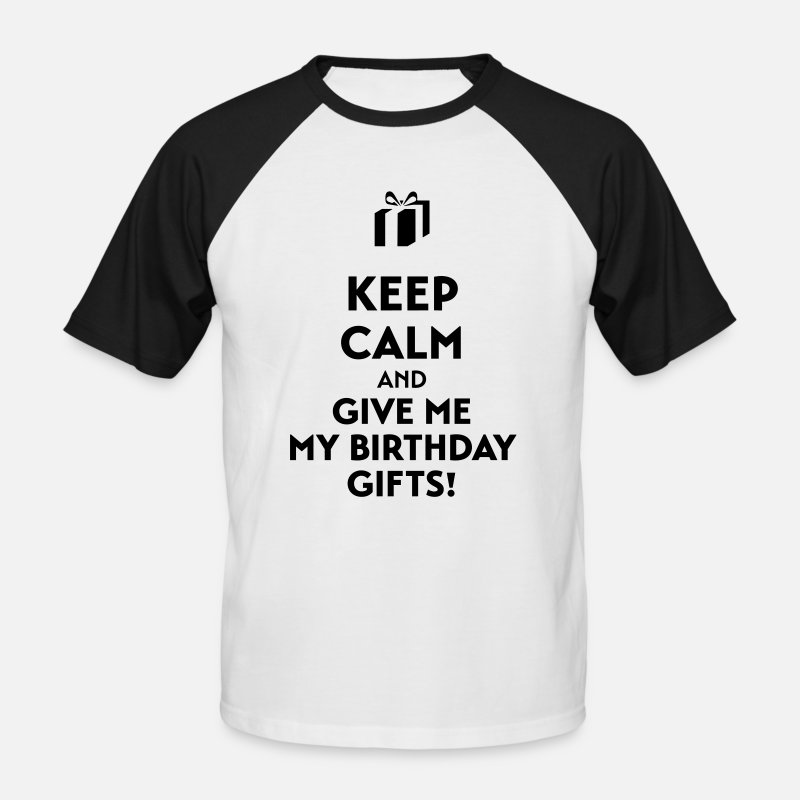 Birthday T-Shirts - Keep calm and give me my birthday gifts! - Men's Baseball T-Shirt white/black