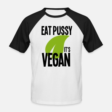 Eating Vegan Eat Pussy It's Vegan - Vegan Shirt - Men's Baseball T-Shirt