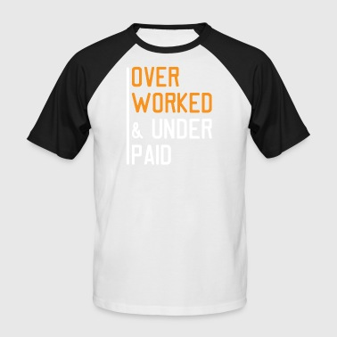 Underpaid Overworked and Underpaid - Men's Baseball T-Shirt