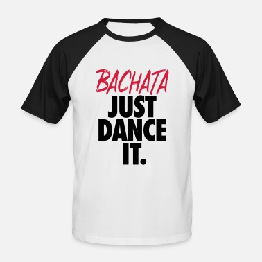 Bachata Bachata - Just Dance It. - T-shirt baseball manches courtes Homme