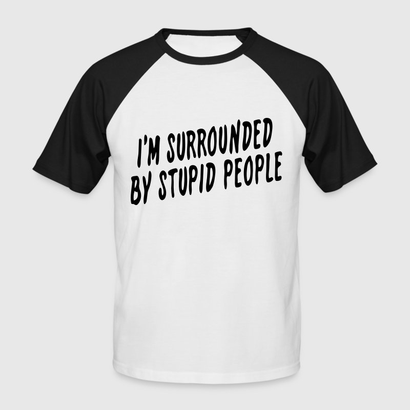 I'm Surrounded by Stupid People - Men's Baseball T-Shirt