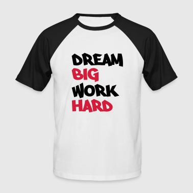 Hard Dream big, work hard - Mannen baseballshirt korte mouw
