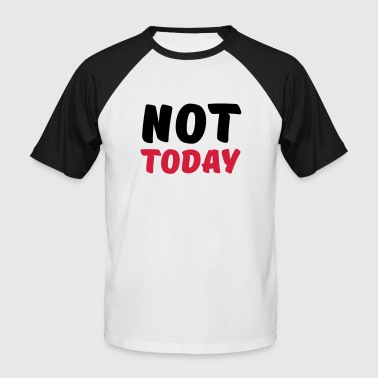 Not today - T-shirt baseball manches courtes Homme