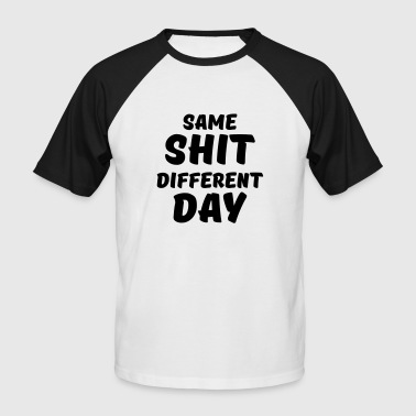Same shit, different day - Men's Baseball T-Shirt