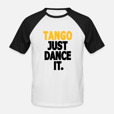 Tango Dancing Tango - Just Dance It. - Tango Dance Shirt - Men's Baseball T-Shirt