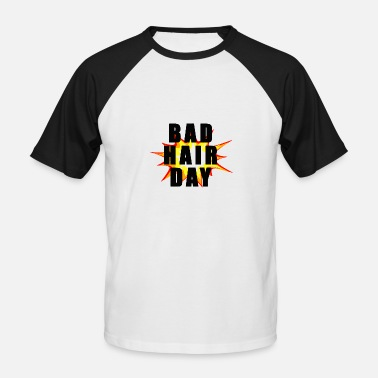 Hair Bad Hair Day - Men's Baseball T-Shirt