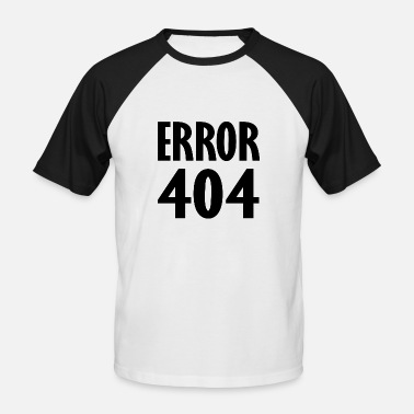 Funny Error 404 error 404 - Men's Baseball T-Shirt