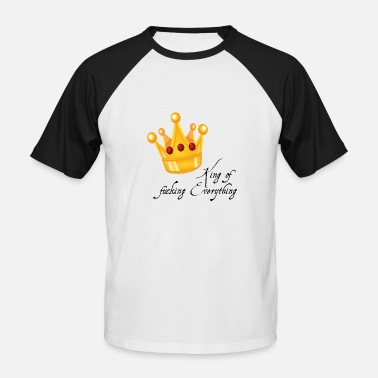 Fuck King King of fucking Everything King gift idea - Men's Baseball T-Shirt