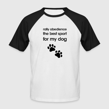 Rally Obedience the best sport for my dog - Men's Baseball T-Shirt