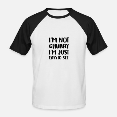 Funny Not Chubby Just Easy To See chubby people - Men's Baseball T-Shirt