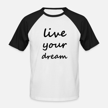 Live Your Dreams live your dream - Männer Baseball-T-Shirt