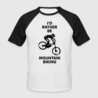 I'd Rather Be Mountain Biking T-Shirts - Men's Baseball T-Shirt