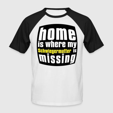 Home is where my Schwiegermutter is missing - Männer Baseball-T-Shirt