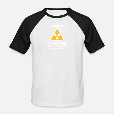 Radioactivity Jokes Radioactive! If You Can Read This,You're Sterile. - Men's Baseball T-Shirt