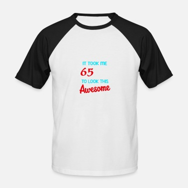 It Took 65 Years To Look This Good It took me 65 years to look this awesome - Men's Baseball T-Shirt