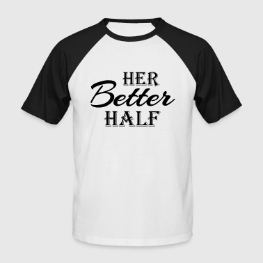 Her better half - Men's Baseball T-Shirt