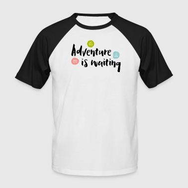 Adventure Is Waiting - Männer Baseball-T-Shirt