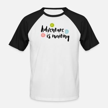 Waiting Adventure Is Waiting - Männer Baseball T-Shirt