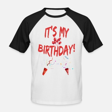 For Birthday It's my Birthday Happy Birthday my birthday - Men's Baseball T-Shirt