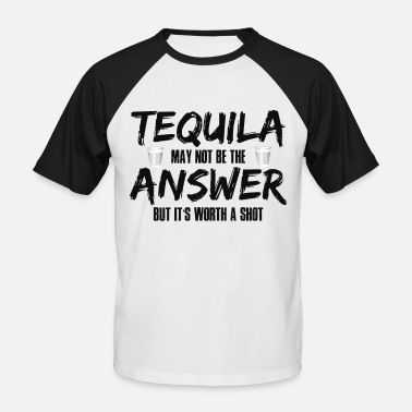 Tequila Tequila May Not Be The Answer - Men's Baseball T-Shirt