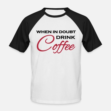 Montag When in doubt drink coffee - Männer Baseball T-Shirt