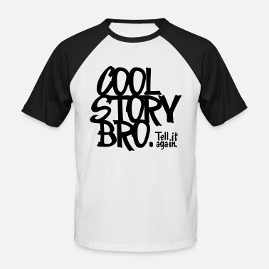 Cool Story Bro Tell It Again Cool Story Bro. Tell it again. - Men's Baseball T-Shirt