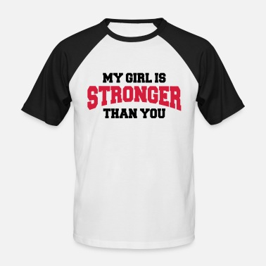 You My girl is stronger than you - Baseball T-skjorte for menn