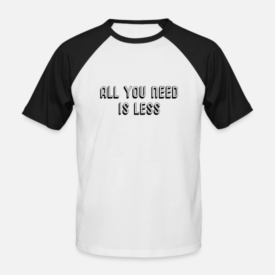Birthday T-Shirts - All You Need Is Less - Men's Baseball T-Shirt white/black