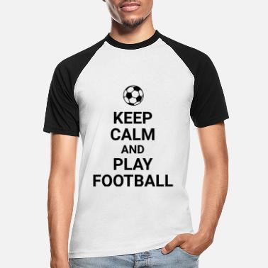 Football keep calm and play football Fussball Fußball Sport - Men's Baseball T-Shirt