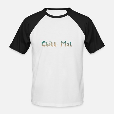Chilling chill chill out chill chill relax - Men's Baseball T-Shirt