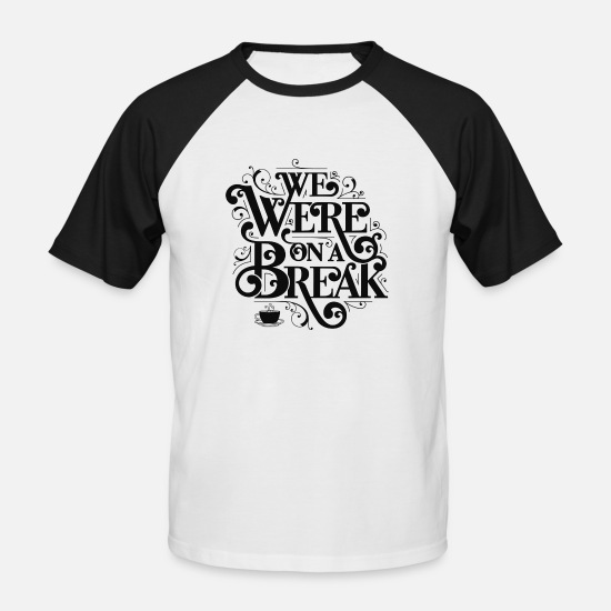 Sprüche T-Shirts - Friends We Were On A Break Beziehungspause - Männer Baseball T-Shirt Weiß/Schwarz